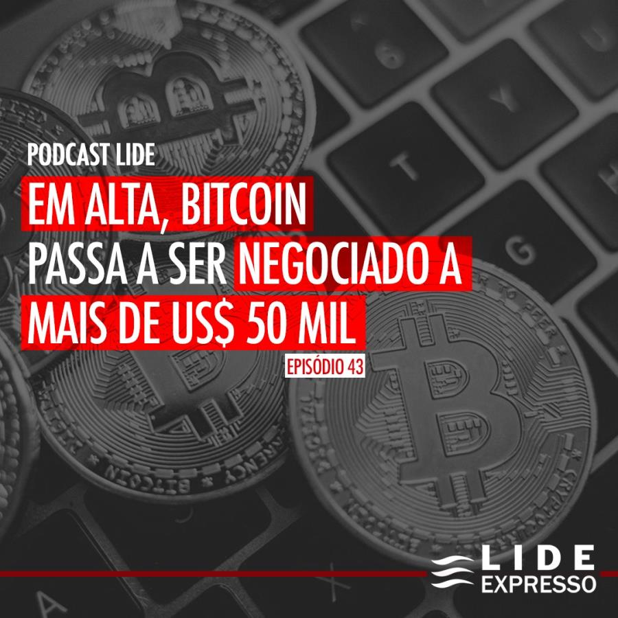 LIDE Expresso: Em alta, Bitcoin passa a ser negociado a mais de US$ 50 mil