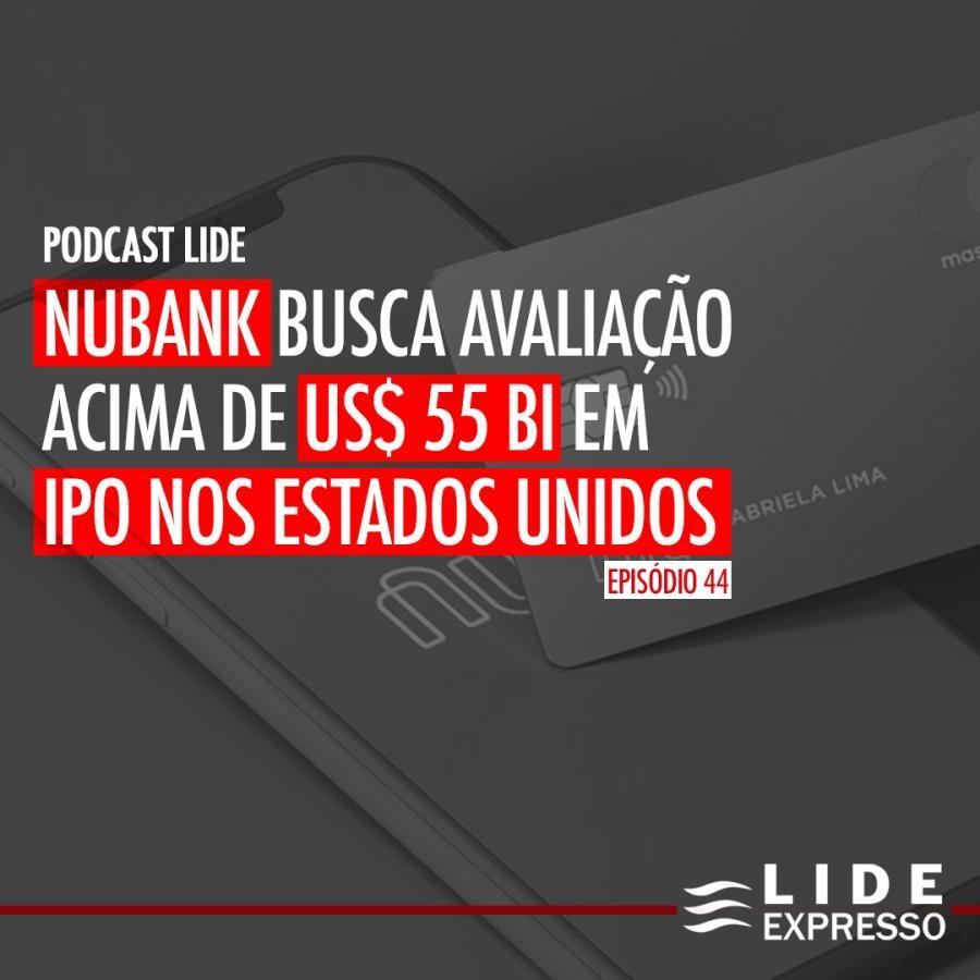 LIDE Expresso: Nubank busca avaliação acima de US$ 55 bi em IPO nos Estados Unidos